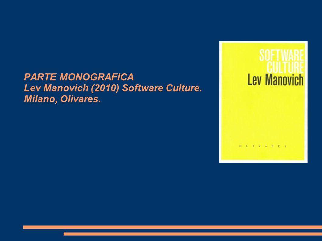 PARTE MONOGRAFICA Lev Manovich (2010) Software Culture. Milano, Olivares.
