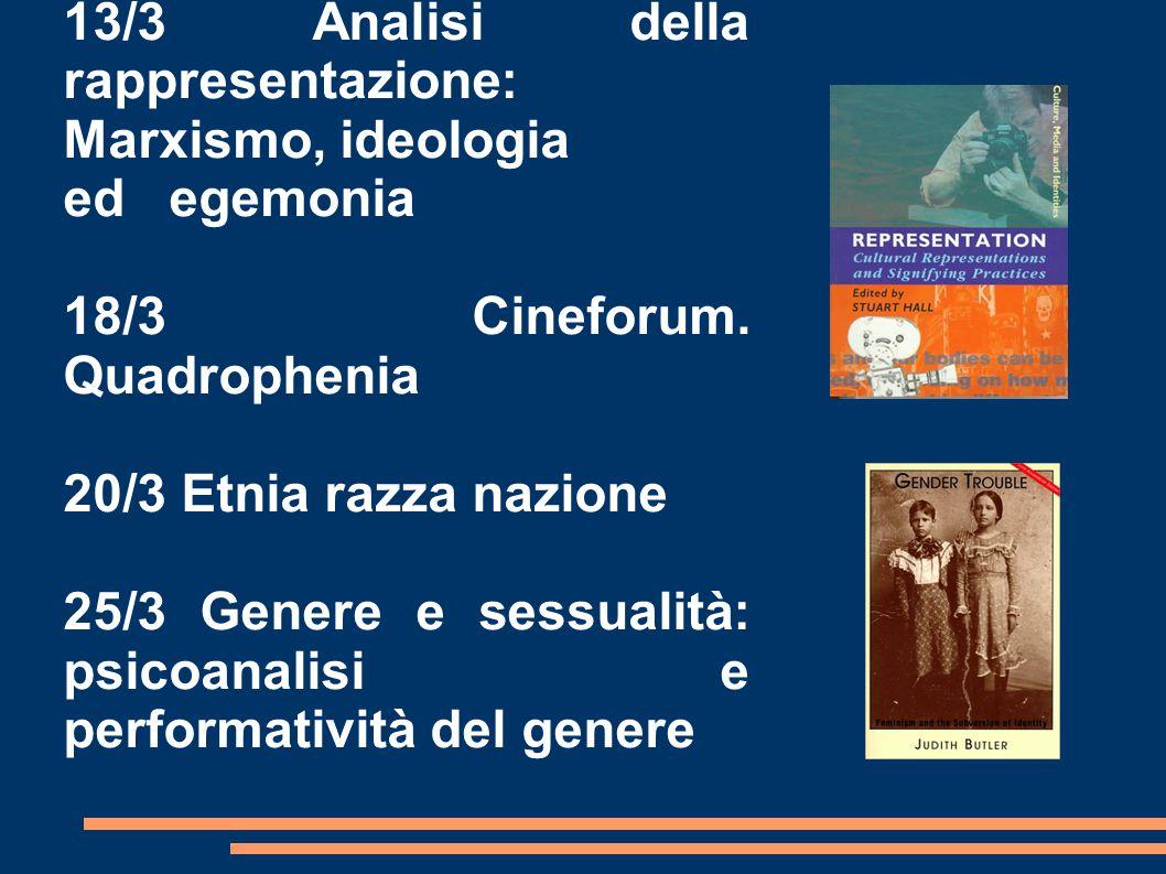 13/3 Analisi della rappresentazione: Marxismo, ideologia ed egemonia 18/3 Cineforum.