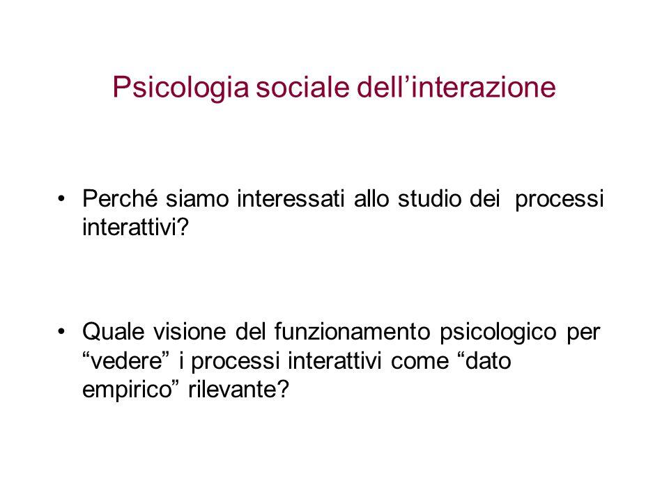 """Psicologia sociale dell'interazione Perché siamo interessati allo studio dei processi interattivi? Quale visione del funzionamento psicologico per """"ve"""