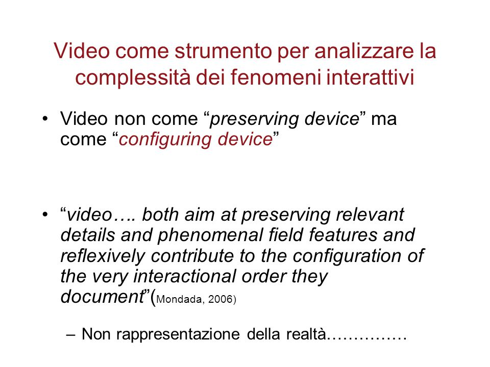 Video come strumento per analizzare la complessità dei fenomeni interattivi Video non come preserving device ma come configuring device video….
