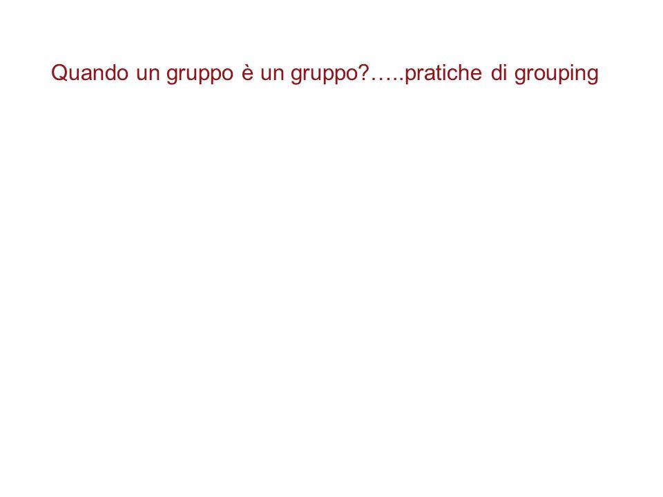 Quando un gruppo è un gruppo?…..pratiche di grouping