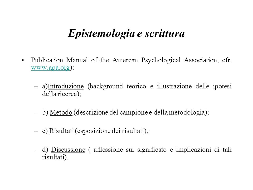Epistemologia e scrittura Publication Manual of the Amercan Psychological Association, cfr. www.apa.org): www.apa.org –a)Introduzione (background teor