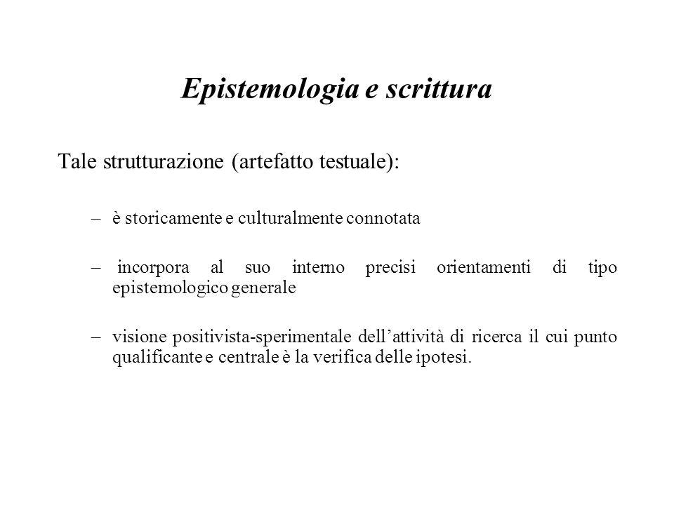 Epistemologia e scrittura Tale strutturazione (artefatto testuale): –è storicamente e culturalmente connotata – incorpora al suo interno precisi orien
