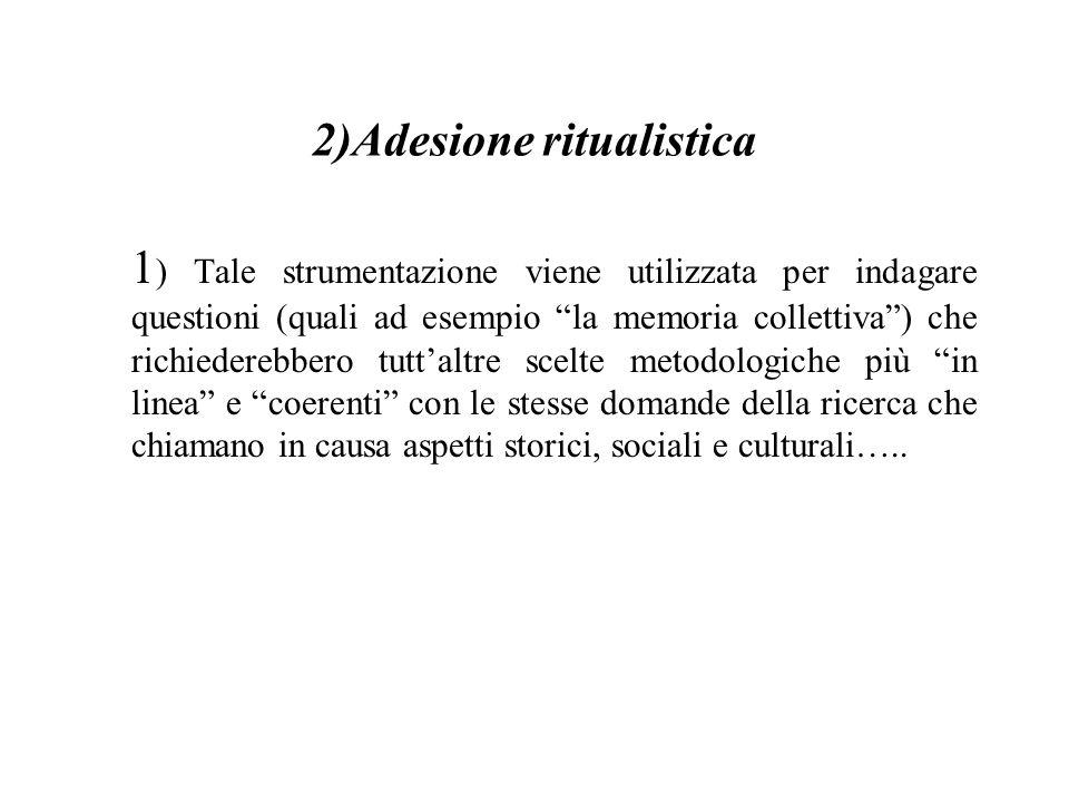 """2)Adesione ritualistica 1 ) Tale strumentazione viene utilizzata per indagare questioni (quali ad esempio """"la memoria collettiva"""") che richiederebbero"""