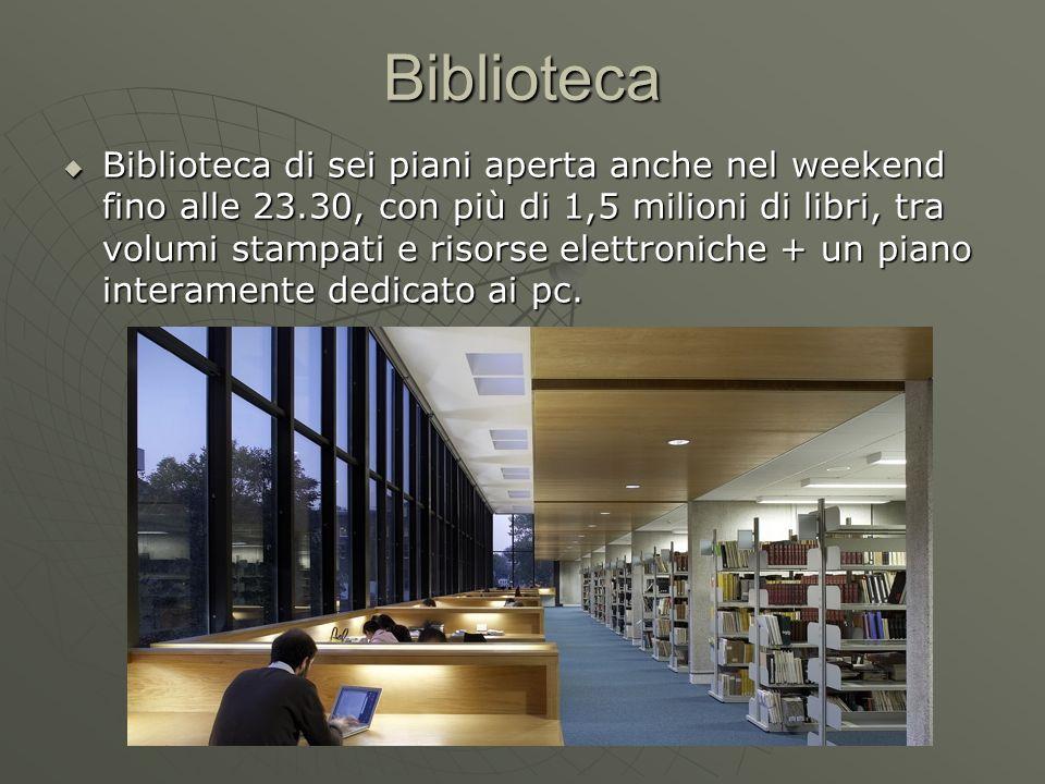 Biblioteca  Biblioteca di sei piani aperta anche nel weekend fino alle 23.30, con più di 1,5 milioni di libri, tra volumi stampati e risorse elettroniche + un piano interamente dedicato ai pc.