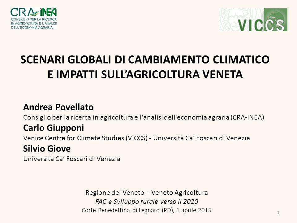 SCENARI GLOBALI DI CAMBIAMENTO CLIMATICO E IMPATTI SULL'AGRICOLTURA VENETA Andrea Povellato Consiglio per la ricerca in agricoltura e l'analisi dell'e