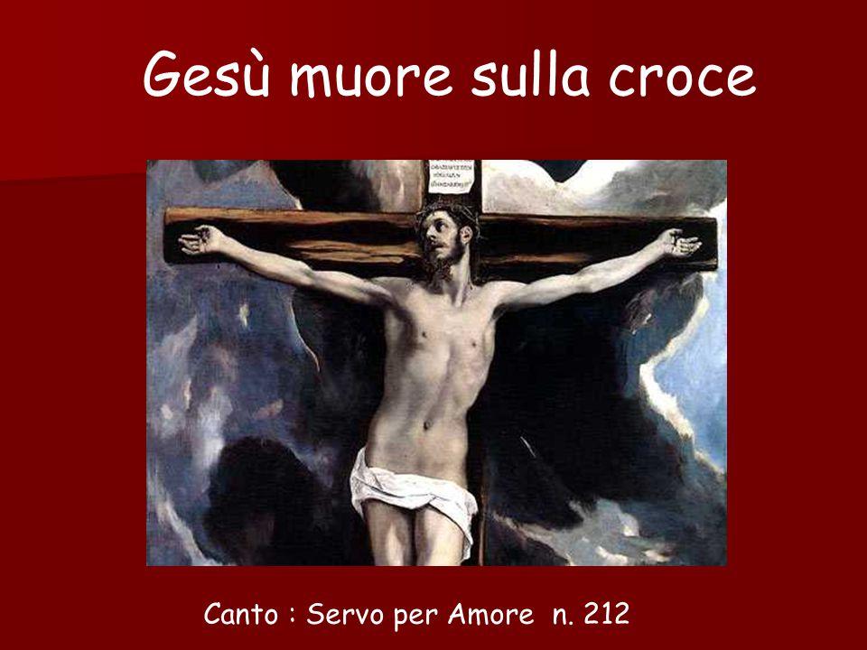Gesù muore sulla croce Canto : Servo per Amore n. 212