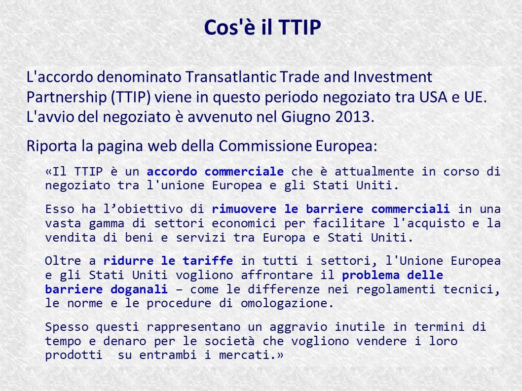 L'accordo denominato Transatlantic Trade and Investment Partnership (TTIP) viene in questo periodo negoziato tra USA e UE. L'avvio del negoziato è avv