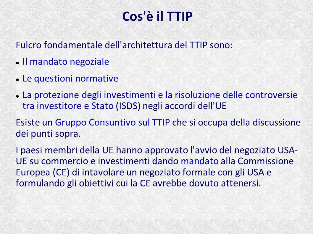 Fulcro fondamentale dell'architettura del TTIP sono: Il mandato negoziale Le questioni normative La protezione degli investimenti e la risoluzione del