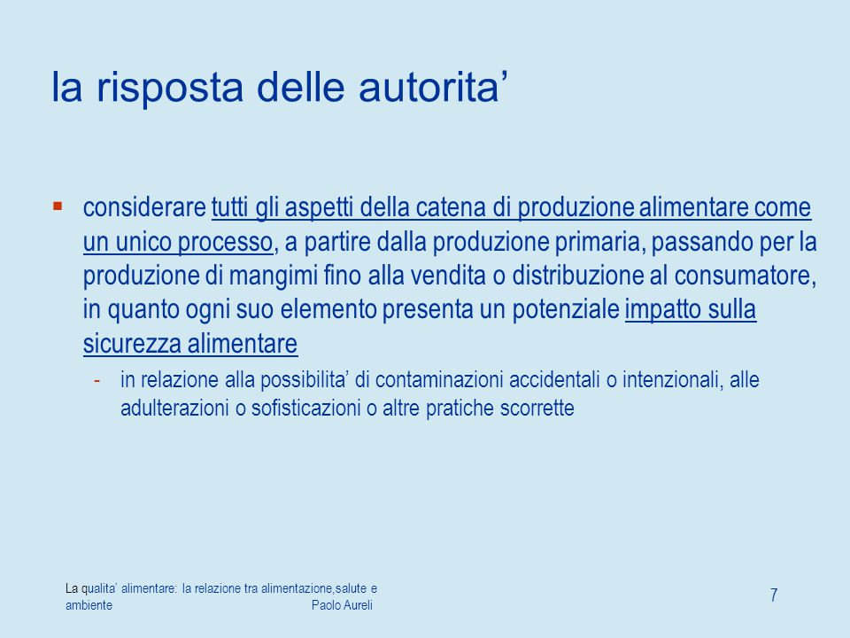 La qualita' alimentare: la relazione tra alimentazione,salute e ambiente Paolo Aureli 7 la risposta delle autorita'  considerare tutti gli aspetti de