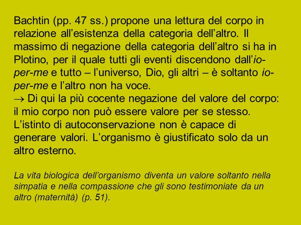 Bachtin (pp. 47 ss.) propone una lettura del corpo in relazione all'esistenza della categoria dell'altro. Il massimo di negazione della categoria dell