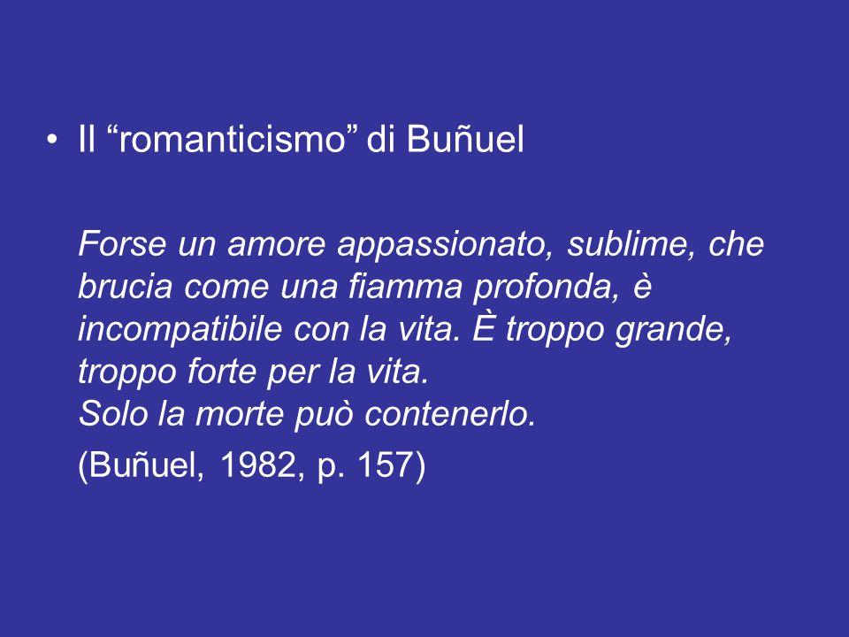 """Il """"romanticismo"""" di Buñuel Forse un amore appassionato, sublime, che brucia come una fiamma profonda, è incompatibile con la vita. È troppo grande, t"""