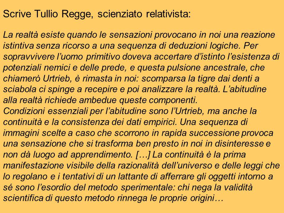 Scrive Tullio Regge, scienziato relativista: La realtà esiste quando le sensazioni provocano in noi una reazione istintiva senza ricorso a una sequenz
