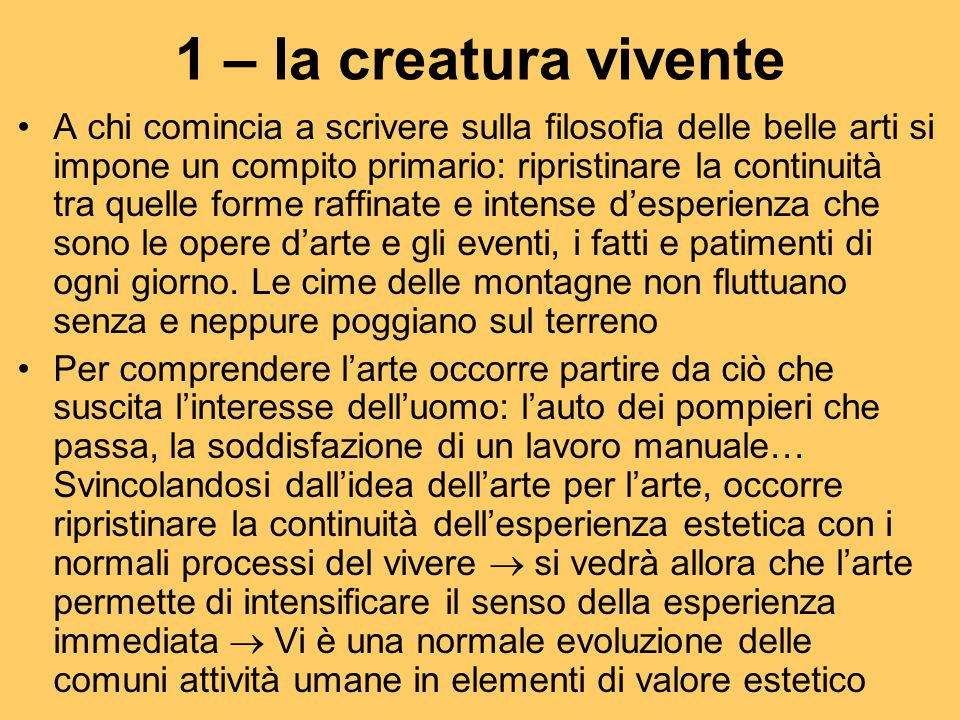 1 – la creatura vivente A chi comincia a scrivere sulla filosofia delle belle arti si impone un compito primario: ripristinare la continuità tra quell