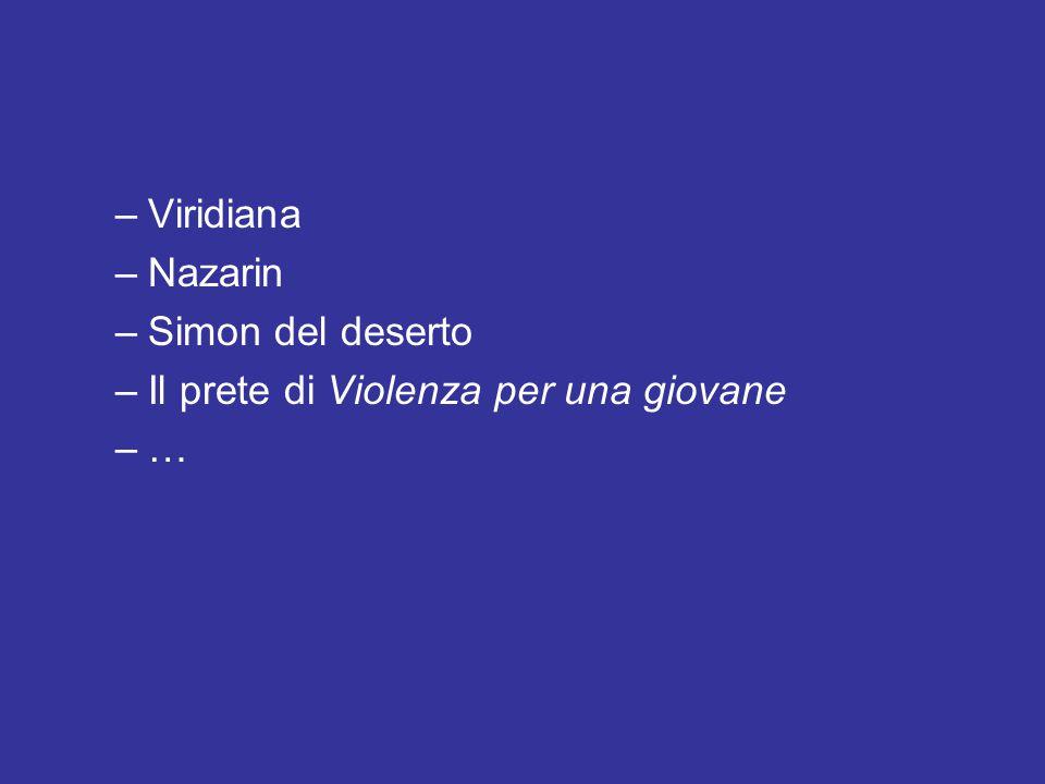 –Viridiana –Nazarin –Simon del deserto –Il prete di Violenza per una giovane –…