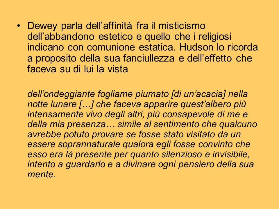 Dewey parla dell'affinità fra il misticismo dell'abbandono estetico e quello che i religiosi indicano con comunione estatica. Hudson lo ricorda a prop