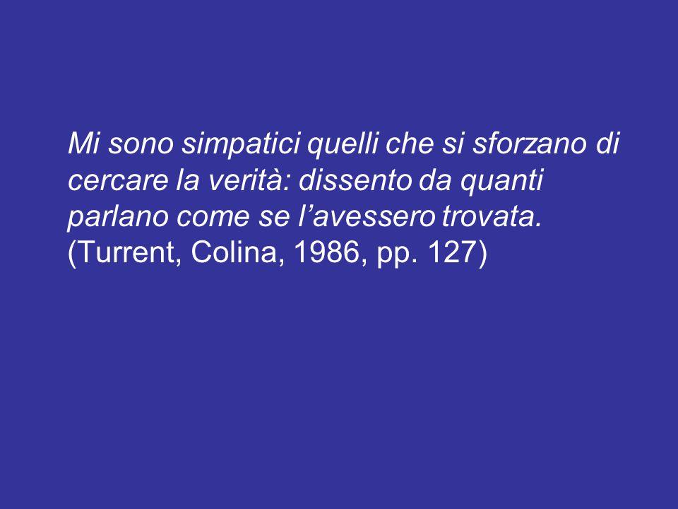 Mi sono simpatici quelli che si sforzano di cercare la verità: dissento da quanti parlano come se l'avessero trovata. (Turrent, Colina, 1986, pp. 127)