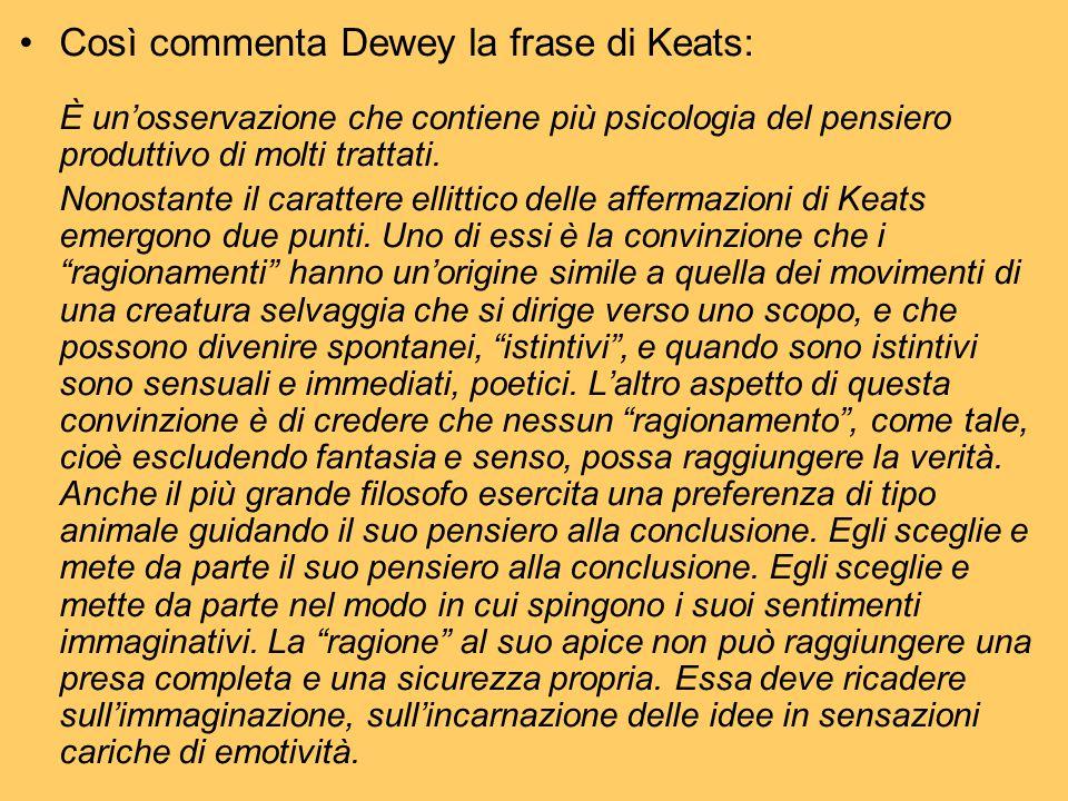 Così commenta Dewey la frase di Keats: È un'osservazione che contiene più psicologia del pensiero produttivo di molti trattati. Nonostante il caratter