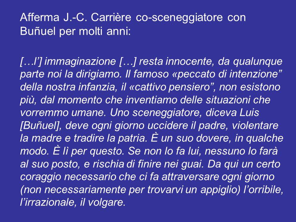 Afferma J.-C. Carrière co-sceneggiatore con Buñuel per molti anni: […l'] immaginazione […] resta innocente, da qualunque parte noi la dirigiamo. Il fa