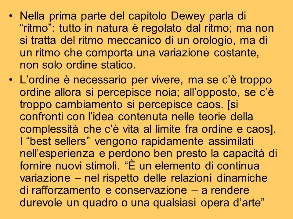 """Nella prima parte del capitolo Dewey parla di """"ritmo"""": tutto in natura è regolato dal ritmo; ma non si tratta del ritmo meccanico di un orologio, ma d"""