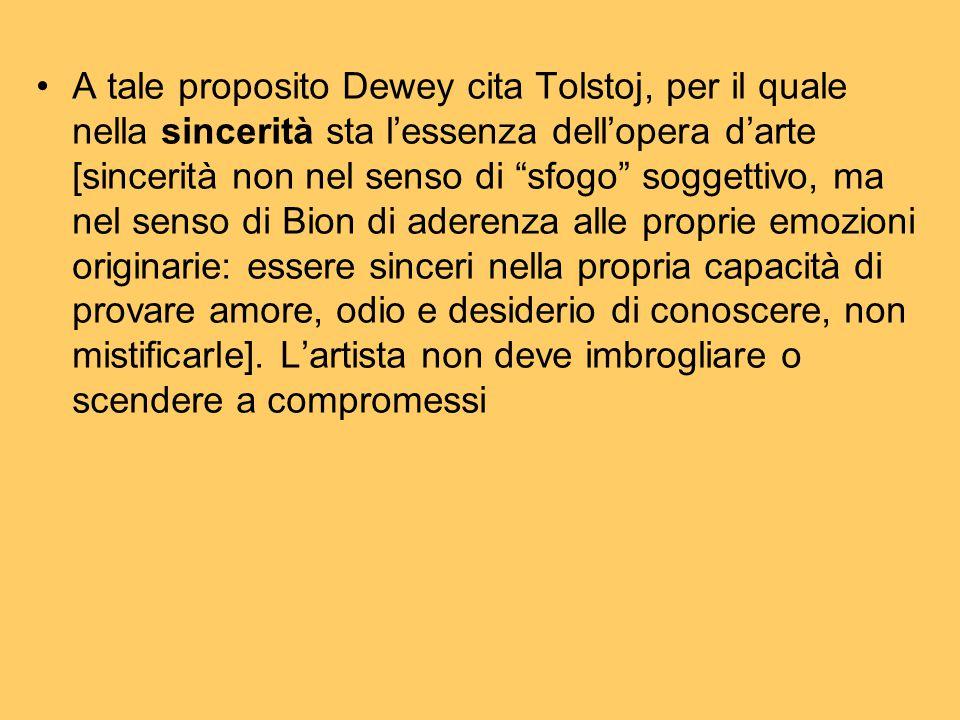 """A tale proposito Dewey cita Tolstoj, per il quale nella sincerità sta l'essenza dell'opera d'arte [sincerità non nel senso di """"sfogo"""" soggettivo, ma n"""