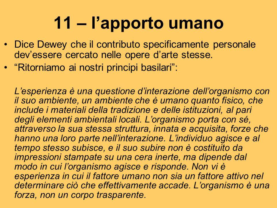 """11 – l'apporto umano Dice Dewey che il contributo specificamente personale dev'essere cercato nelle opere d'arte stesse. """"Ritorniamo ai nostri princip"""