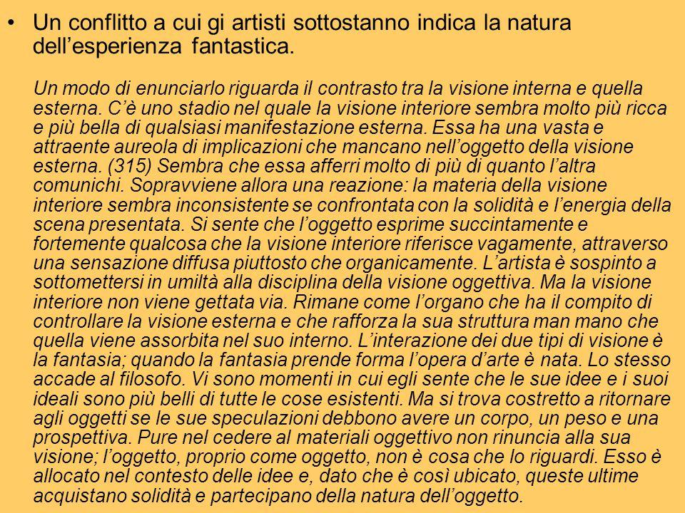 Un conflitto a cui gi artisti sottostanno indica la natura dell'esperienza fantastica. Un modo di enunciarlo riguarda il contrasto tra la visione inte