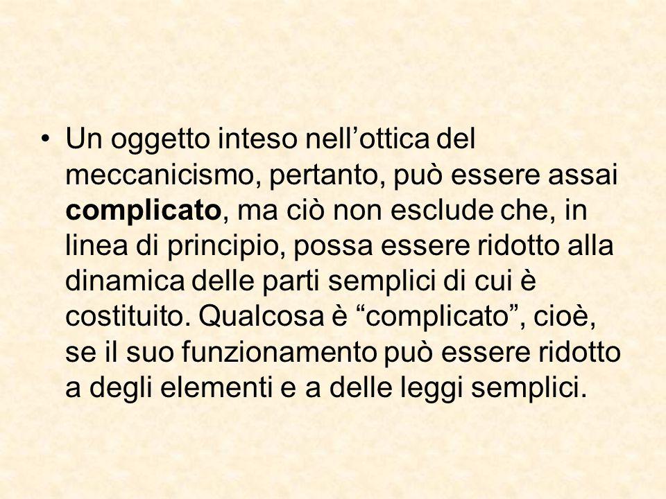 Un oggetto inteso nell'ottica del meccanicismo, pertanto, può essere assai complicato, ma ciò non esclude che, in linea di principio, possa essere rid