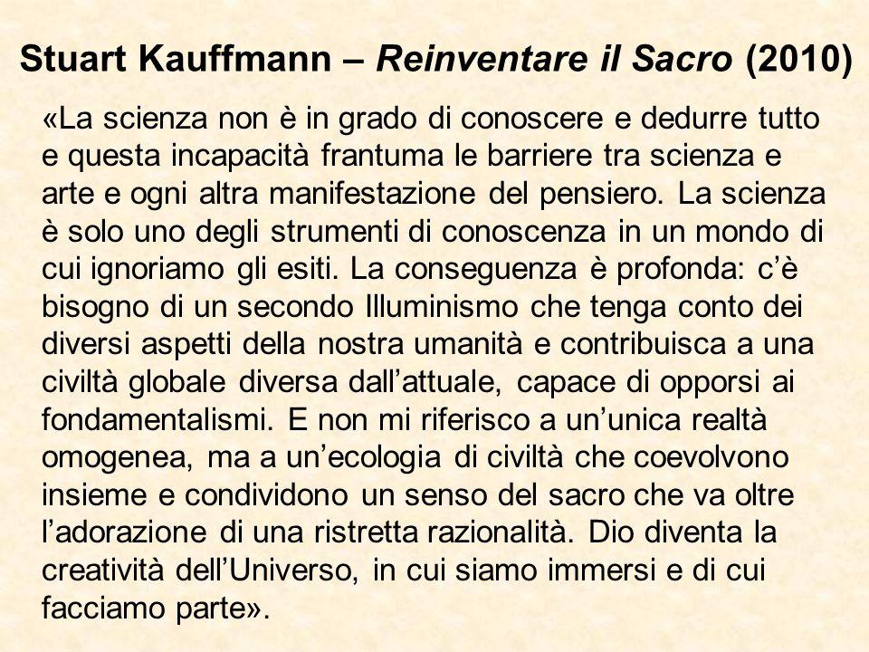 Stuart Kauffmann – Reinventare il Sacro (2010) «La scienza non è in grado di conoscere e dedurre tutto e questa incapacità frantuma le barriere tra sc