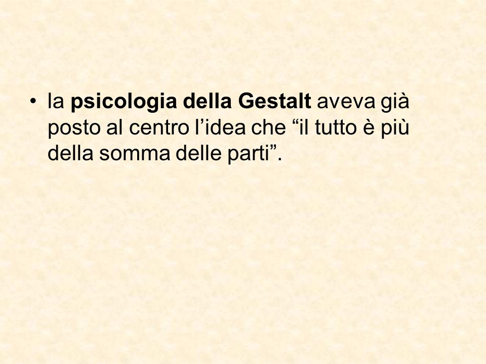 """la psicologia della Gestalt aveva già posto al centro l'idea che """"il tutto è più della somma delle parti""""."""