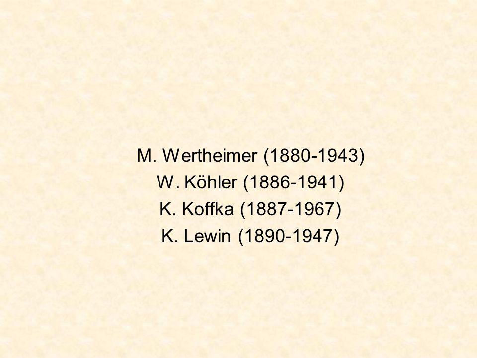 M. Wertheimer (1880-1943) W. Köhler (1886-1941) K. Koffka (1887-1967) K. Lewin (1890-1947)