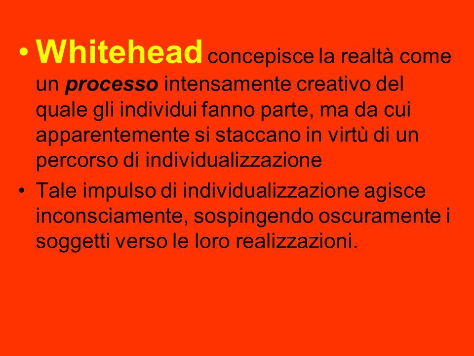 Whitehead concepisce la realtà come un processo intensamente creativo del quale gli individui fanno parte, ma da cui apparentemente si staccano in vir