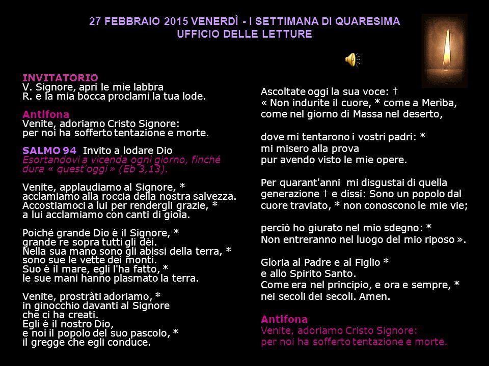 27 FEBBRAIO 2015 VENERDÌ - I SETTIMANA DI QUARESIMA UFFICIO DELLE LETTURE INVITATORIO V.
