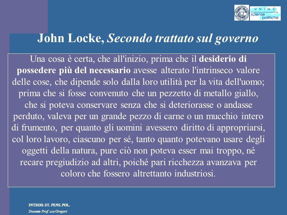 INTROD. ST. PENS. POL. Docente Prof. ssa Gregori INTROD. ST. PENS. POL. Docente Prof. ssa Gregori John Locke, Secondo trattato sul governo Una cosa è