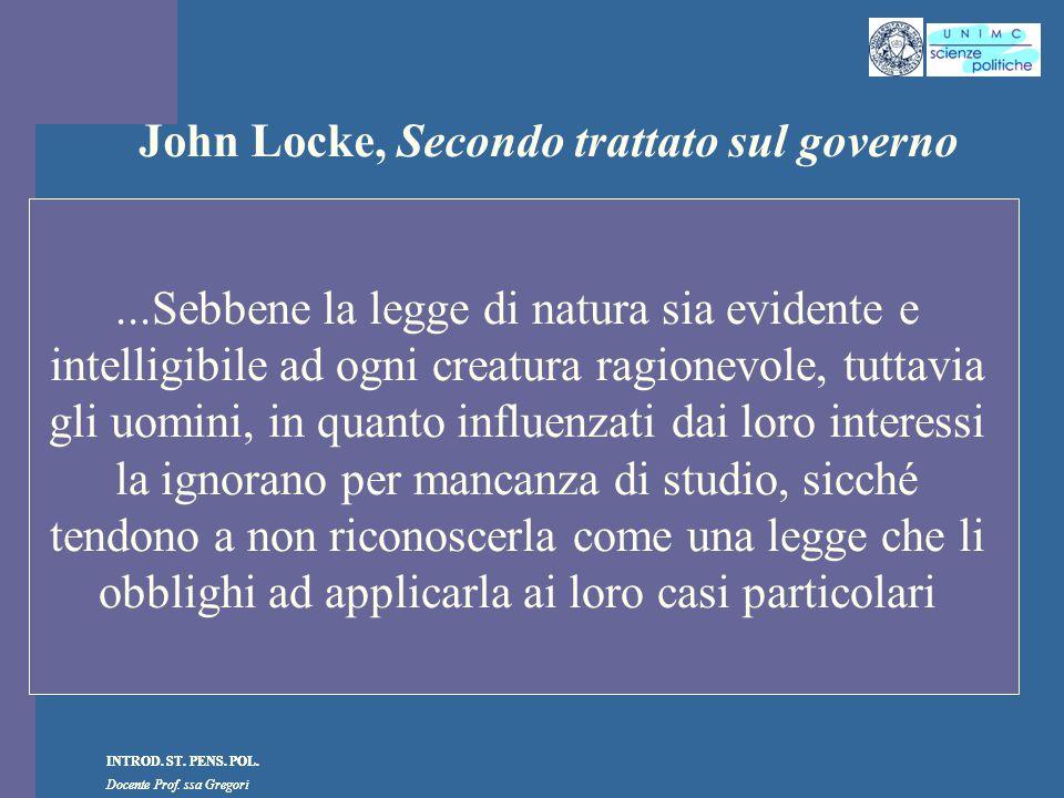 INTROD. ST. PENS. POL. Docente Prof. ssa Gregori INTROD. ST. PENS. POL. Docente Prof. ssa Gregori John Locke, Secondo trattato sul governo...Sebbene l