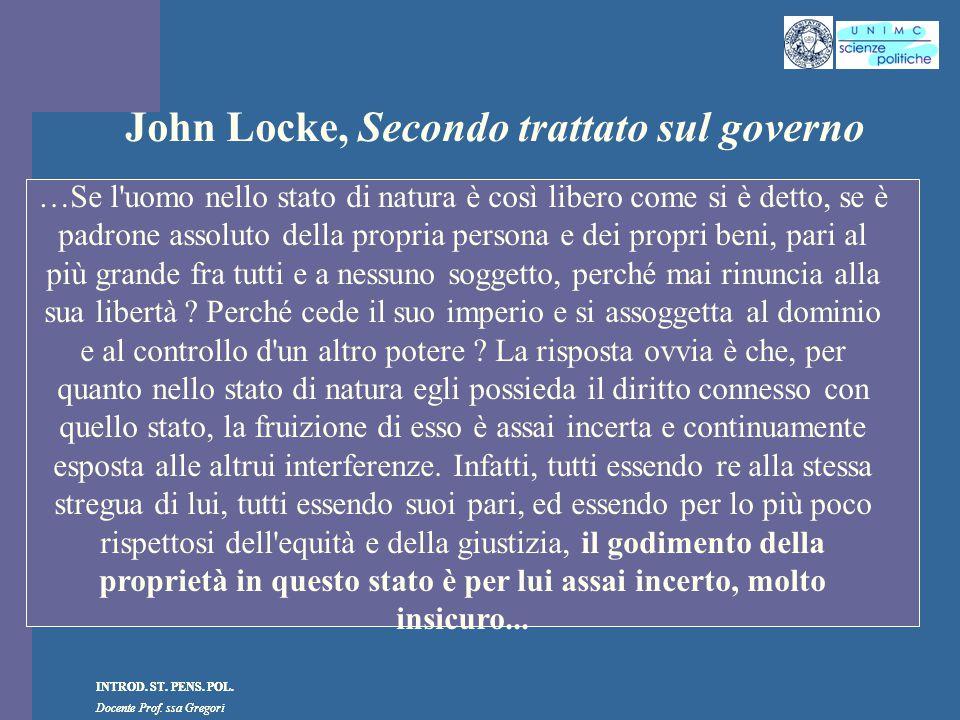 INTROD. ST. PENS. POL. Docente Prof. ssa Gregori INTROD. ST. PENS. POL. Docente Prof. ssa Gregori John Locke, Secondo trattato sul governo …Se l'uomo
