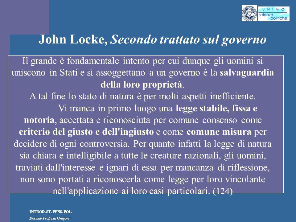 INTROD. ST. PENS. POL. Docente Prof. ssa Gregori INTROD. ST. PENS. POL. Docente Prof. ssa Gregori John Locke, Secondo trattato sul governo Il grande è