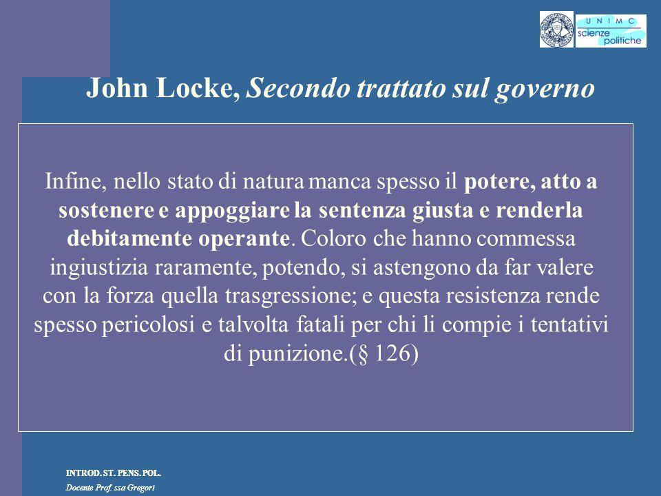 INTROD. ST. PENS. POL. Docente Prof. ssa Gregori INTROD. ST. PENS. POL. Docente Prof. ssa Gregori John Locke, Secondo trattato sul governo Infine, nel
