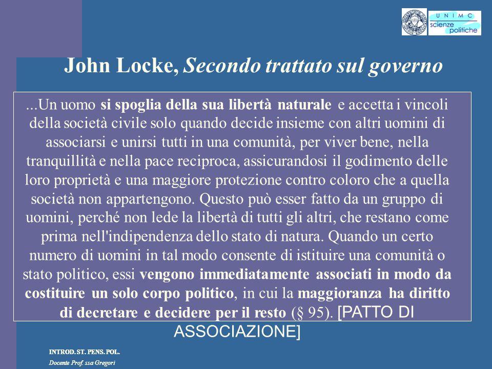 INTROD. ST. PENS. POL. Docente Prof. ssa Gregori INTROD. ST. PENS. POL. Docente Prof. ssa Gregori John Locke, Secondo trattato sul governo...Un uomo s