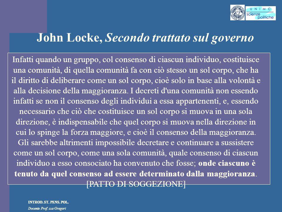 INTROD. ST. PENS. POL. Docente Prof. ssa Gregori INTROD. ST. PENS. POL. Docente Prof. ssa Gregori John Locke, Secondo trattato sul governo Infatti qua