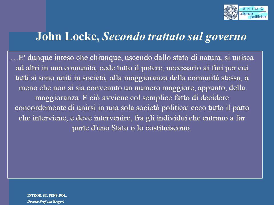 INTROD. ST. PENS. POL. Docente Prof. ssa Gregori INTROD. ST. PENS. POL. Docente Prof. ssa Gregori John Locke, Secondo trattato sul governo …E' dunque