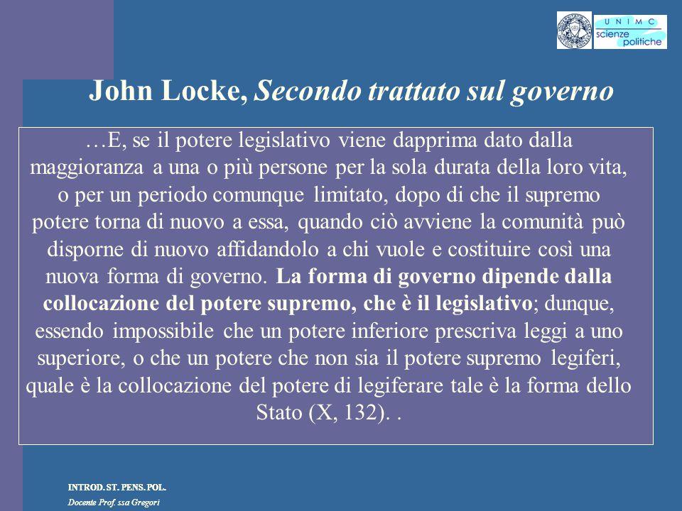 INTROD. ST. PENS. POL. Docente Prof. ssa Gregori INTROD. ST. PENS. POL. Docente Prof. ssa Gregori John Locke, Secondo trattato sul governo …E, se il p