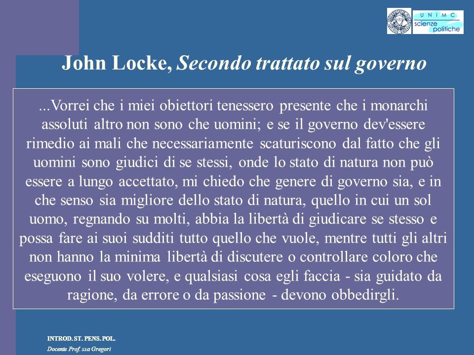 INTROD. ST. PENS. POL. Docente Prof. ssa Gregori INTROD. ST. PENS. POL. Docente Prof. ssa Gregori John Locke, Secondo trattato sul governo...Vorrei ch