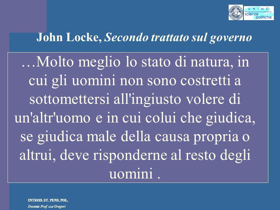 INTROD. ST. PENS. POL. Docente Prof. ssa Gregori INTROD. ST. PENS. POL. Docente Prof. ssa Gregori John Locke, Secondo trattato sul governo …Molto megl