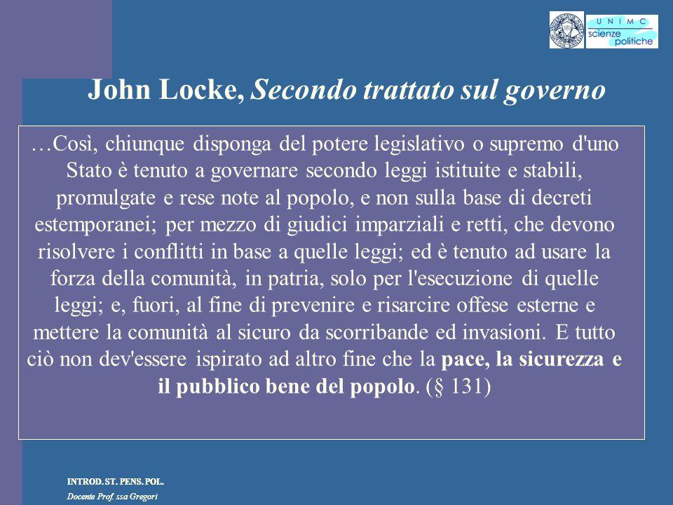 INTROD. ST. PENS. POL. Docente Prof. ssa Gregori INTROD. ST. PENS. POL. Docente Prof. ssa Gregori John Locke, Secondo trattato sul governo …Così, chiu