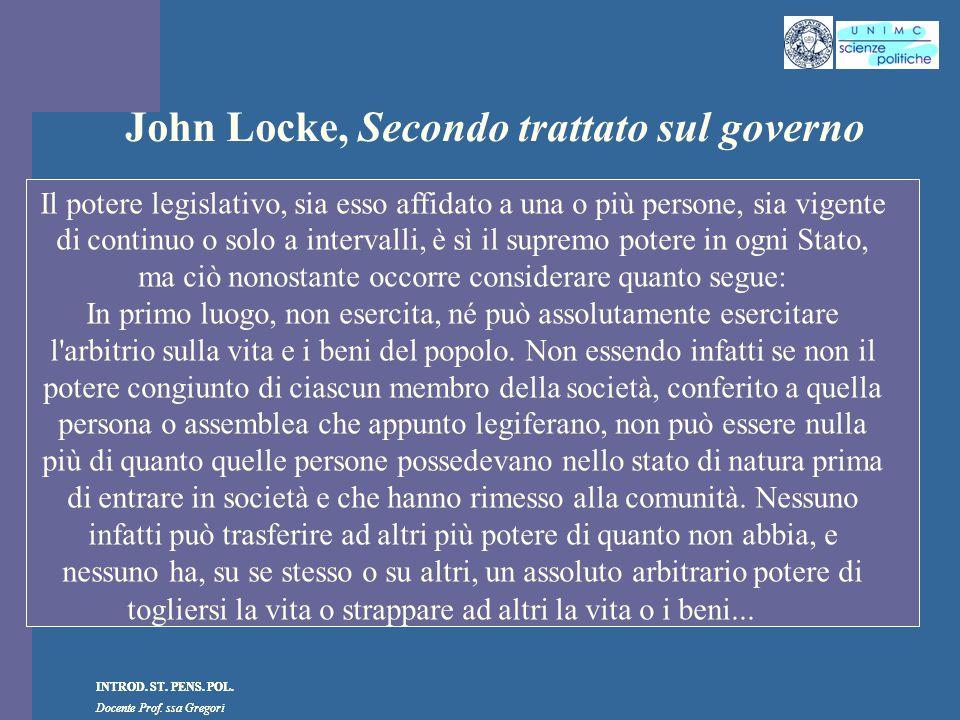 INTROD. ST. PENS. POL. Docente Prof. ssa Gregori INTROD. ST. PENS. POL. Docente Prof. ssa Gregori John Locke, Secondo trattato sul governo Il potere l