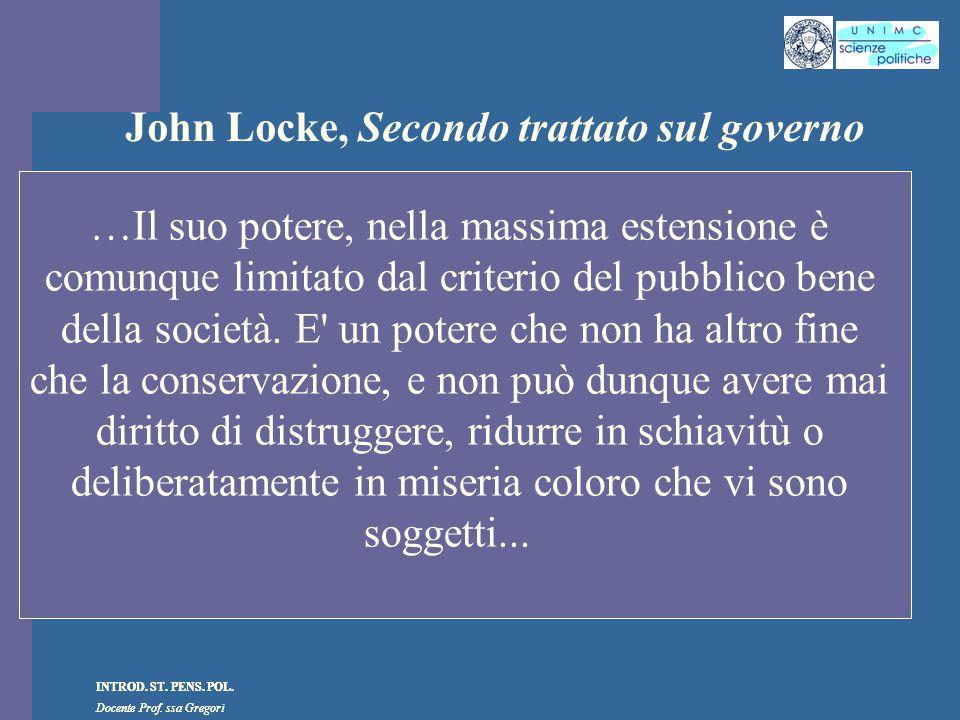 INTROD. ST. PENS. POL. Docente Prof. ssa Gregori INTROD. ST. PENS. POL. Docente Prof. ssa Gregori John Locke, Secondo trattato sul governo …Il suo pot