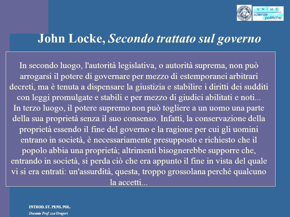INTROD. ST. PENS. POL. Docente Prof. ssa Gregori INTROD. ST. PENS. POL. Docente Prof. ssa Gregori John Locke, Secondo trattato sul governo In secondo