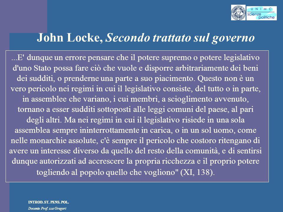 INTROD. ST. PENS. POL. Docente Prof. ssa Gregori INTROD. ST. PENS. POL. Docente Prof. ssa Gregori John Locke, Secondo trattato sul governo...E' dunque