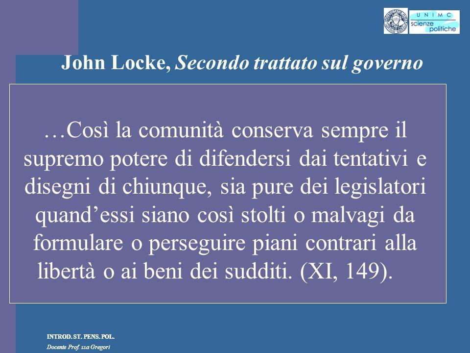 INTROD. ST. PENS. POL. Docente Prof. ssa Gregori INTROD. ST. PENS. POL. Docente Prof. ssa Gregori John Locke, Secondo trattato sul governo …Così la co